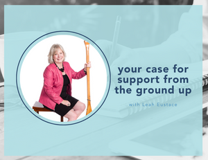 blog photo: your case for support from the ground up with Leah Eustace