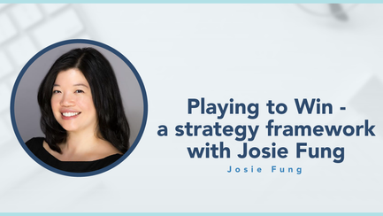 podcast: Playing to Win - a strategy framework with Josie Fung
