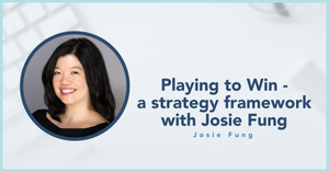 blog photo: Playing to Win - a strategy framework with Josie Fung