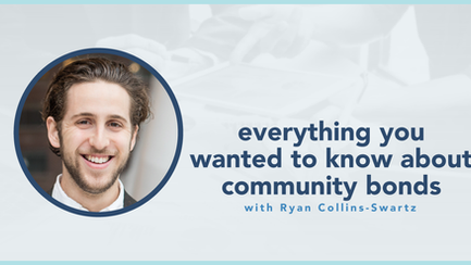 podcast: Everything you wanted to know about community bonds with Ryan Collins-Swartz