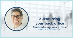 blog photo: Outsourcing your back office (and reducing your stress) with Omar Visram