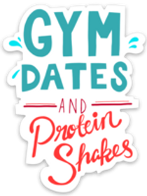 Gym Dates and Protein Shakes Sticker