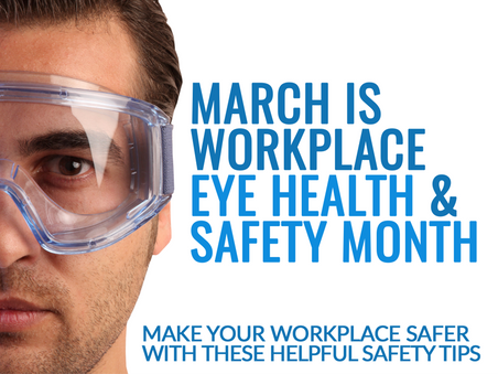 March is Workplace Eye Safety Health & Safety Month – Tips to Avoid Eye Injuries at Work