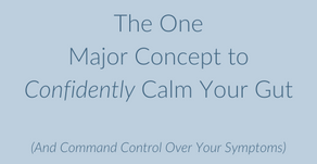 The One Major Concept To Confidently Calm Your Gut