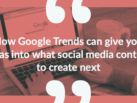 How Google Trends can give you ideas into what social media content to create next