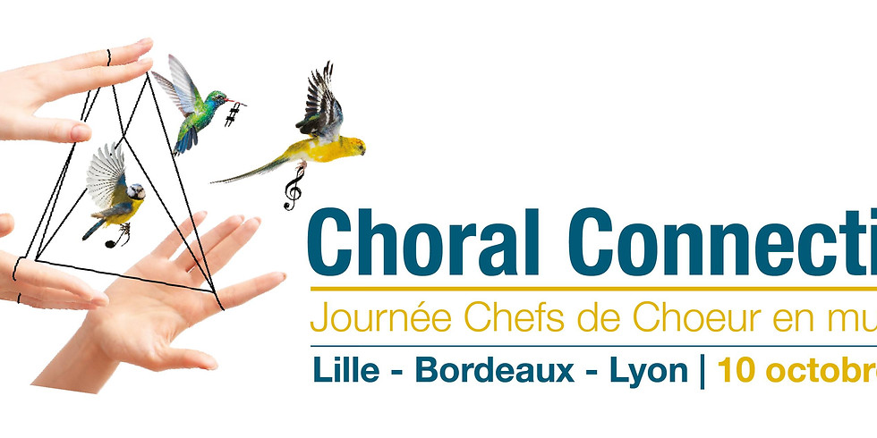 Choral Connection // Lille-Bordeaux-Lyon