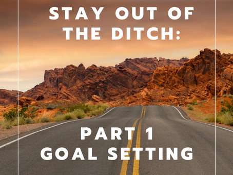 Stay Out Of The Ditch: Part 1 Goal Setting