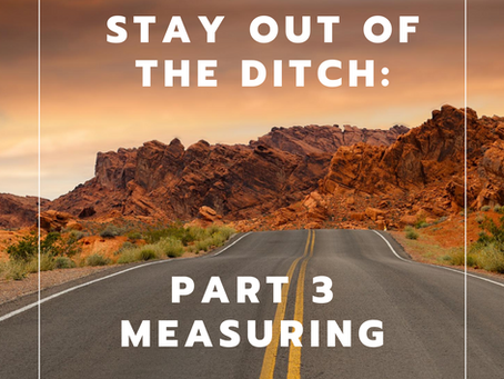 Stay Out Of The Ditch: Part 3 Measuring