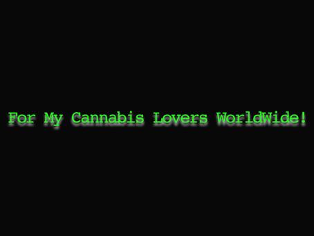 For My Cannabis Lovers WorldWide!