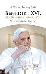 Benedikt XVI. Das Gewissen unserer Zeit. Ein theologisches Portrait.