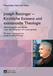 Joseph Ratzinger - kirchliche Existenz und existentielle Theologie. Ekklesiologische Grundlinien unter dem Anspruch von Lumen gentium. Mit einem Geleitwort von Joseph Kardinal Ratzinger.