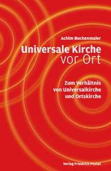 Universale Kirche vor Ort. Zum Verhältnis von Universalkirche und Lokalkirche.