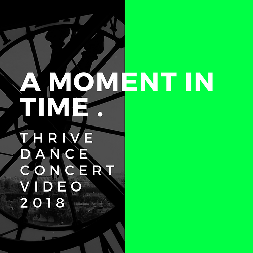 "2018 Thrive Dance Concert Video ""A Moment in Time"""