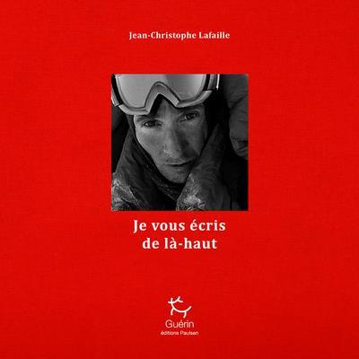Je vous écris de là-haut - Jean-Christophe Lafaille