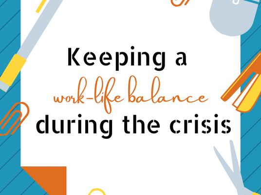 Keeping a Work-Life Balance During the Crisis