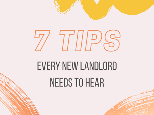 7 Tips Every New Landlord Needs to Hear