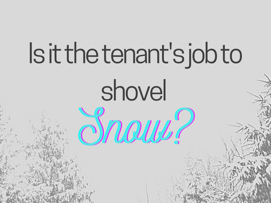 Is it the tenant's responsibility to shovel snow?