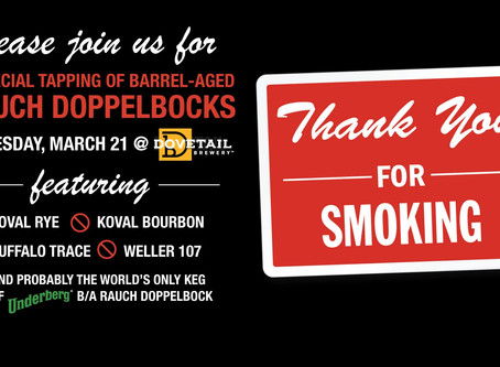 Dovetail Brewery's Thank You For Smoking - A Special Tapping of Barrel-aged Rauch Doppelbocks.