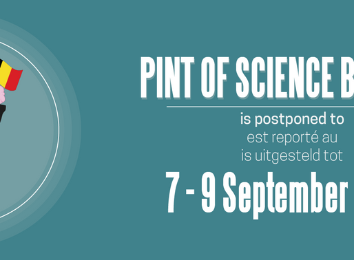 The festival Pint of Science Belgium will be postponed to 7-9 of September 2020