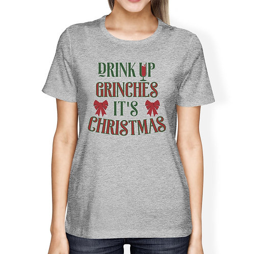 Drink Up Grinches It's Christmas Womens Grey Shirt