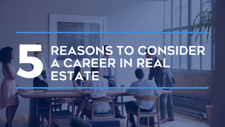 5 Reasons to Consider a Career in Real Estate