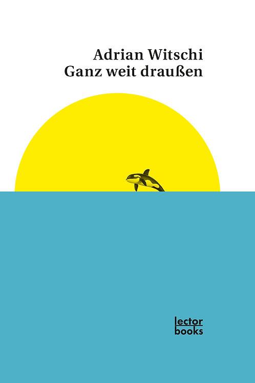 Witschi, Adrian – Ganz weit draußen