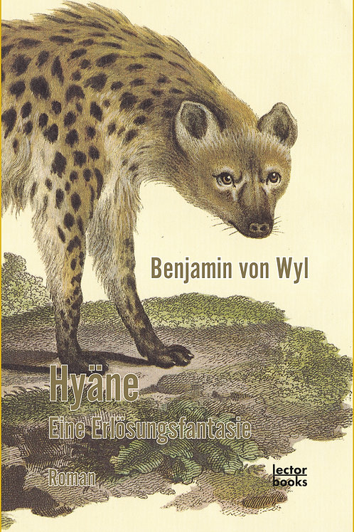 Benjamin von Wyl – Hyäne – Eine Erlösungsfantasie