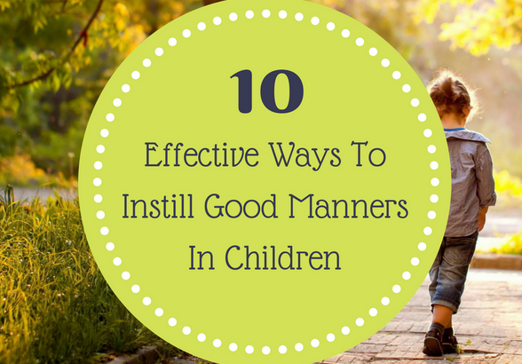 10 Effective Ways To Instill Good Manners In Children