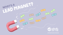 What's a lead magnet and why do I need one?