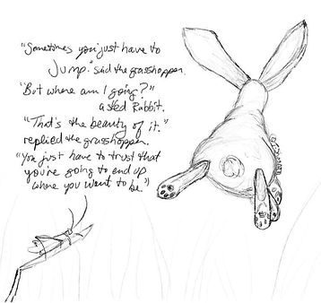 "Tara Shannon artwork. Bunny saying ""Sometimes you just have to jump, you just have to trust that you're going to end up where you want to be."""