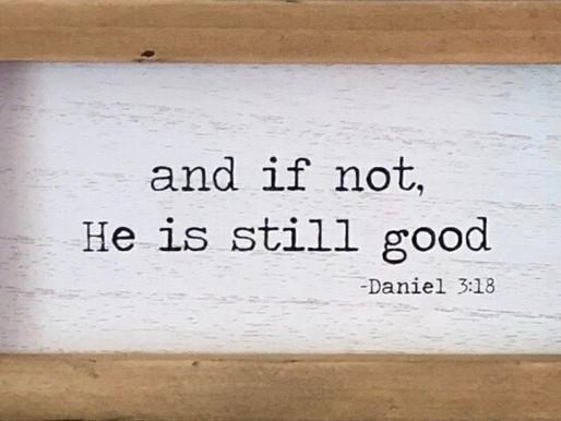 If not, He is still good