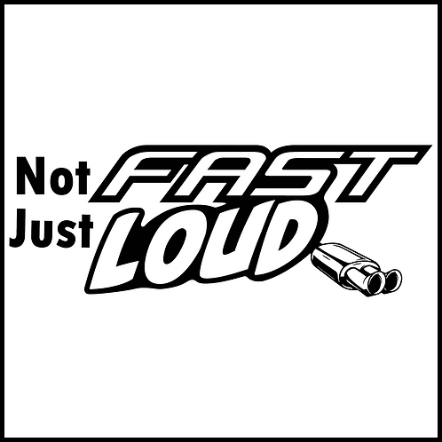 Not Fast, Just Loud Decal