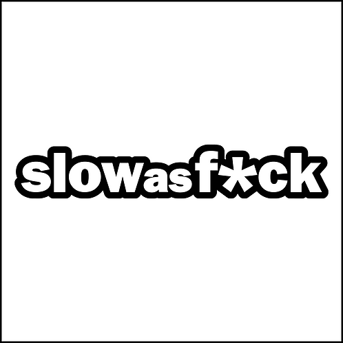 Slow as F*ck Decal