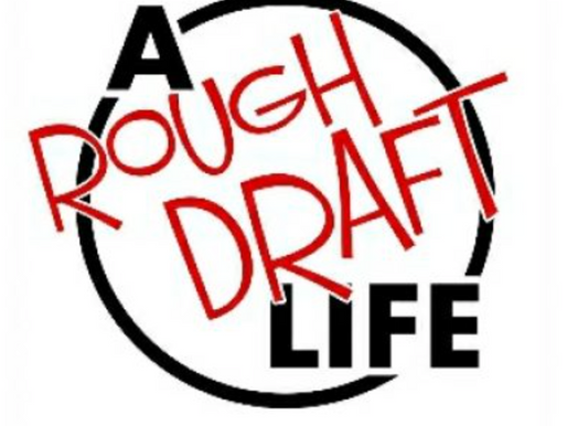 A Rough Draft Life Podcast - Making it up as we go along.