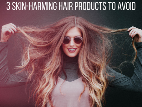 Style with Care: 3 Skin-Harming Hair Products to Avoid