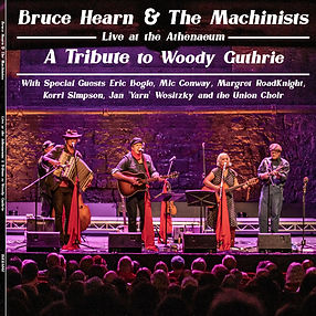 Album cover Bruce Hearn and The Machinists, Live at the Athenaeum, A Tribute to Woody Guthrie