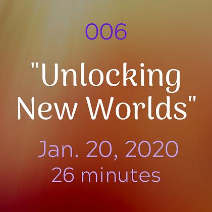 "006 ""Unlocking New Worlds"".mp3"