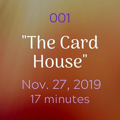 """001 """"The Card House"""".mp3"""