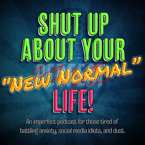 Shut Up About Your New Normal Life Podcast Logo
