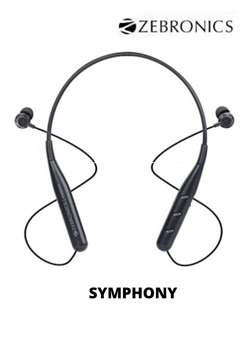 Zeb-symphony is a wireless earphone with neckband and volume/media control Bluetooth range: 10 meters , It has dual pairing and magnetic earpiece It is splash proof, full charge indication and has call function It also has voice assistant support and built-in rechargeable battery Speaker impedance 16 Ohm Playback time 13 hours Charging time 2.5 hours 1 Year Warranty. Carry into Service Center. For List of Service Centers, see Product Information