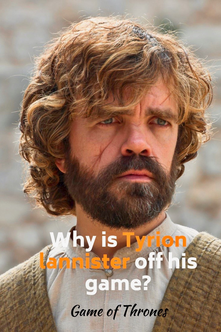 Why is Tyrion Lannister so off his game?