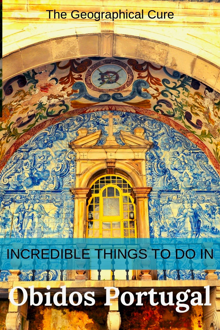 Incredible Things To Do In Obidos Portugal, an Adorable UNESCO Town