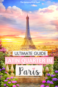 ultimate guide to must see sites in the Latin Quarter of Paris