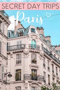 15 Amazing Secret Day Trips From Paris