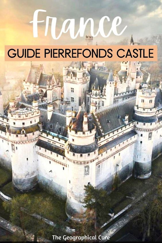 guide to visiting Pierrefonds Castle, a must visit landmark in northern France