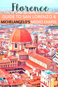 Florence Italy: Guide to the Basilica of San Lorenzo and Michelangelo's Medici Chapel