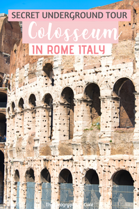 Guide to taking an Underground Colosseum Tour in Rome Italy