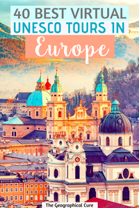 40 best virtual tour os UNESCO sites in Europe