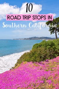 10 Beautiful Road Trip Stops in Southern California