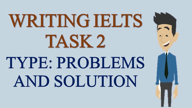 IELTS. Writing Part 2. How to write Problem and Solution Essay Type.